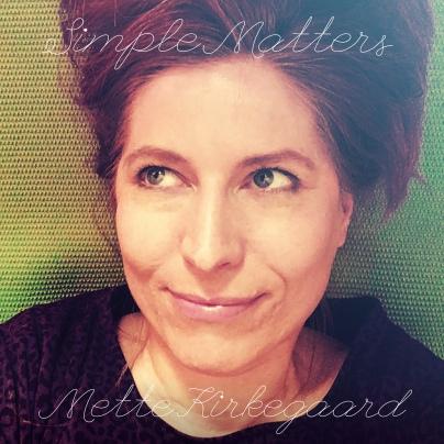 Simple Matters - Mette Kirkegaard - four hearts in Politiken newspaper and Gaffa - album produced by Patrick Herzfeld - cowrite Kostas Lazarides & J. Wagner (US)